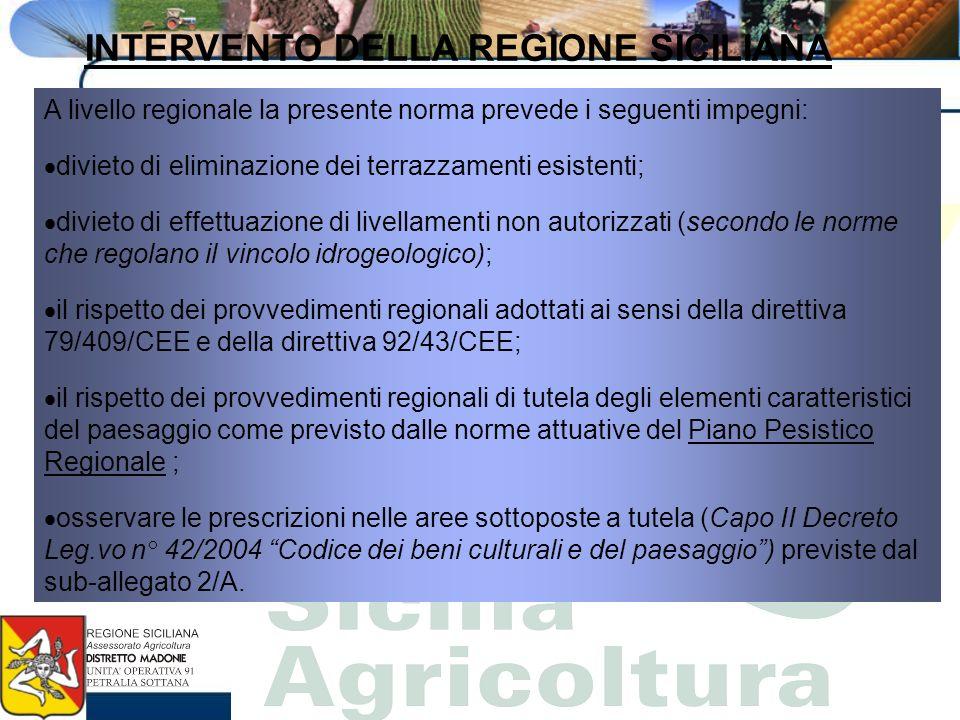 INTERVENTO DELLA REGIONE SICILIANA A livello regionale la presente norma prevede i seguenti impegni: divieto di eliminazione dei terrazzamenti esisten