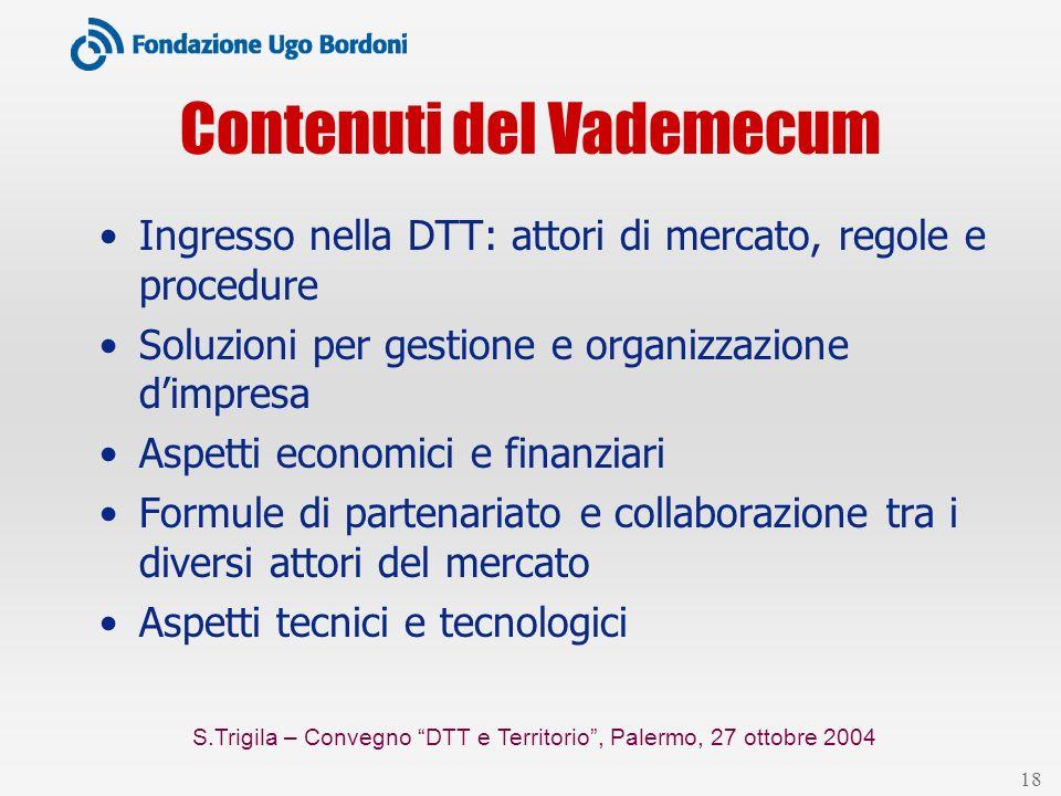 S.Trigila – Convegno DTT e Territorio, Palermo, 27 ottobre 2004 18 Contenuti del Vademecum Ingresso nella DTT: attori di mercato, regole e procedure S