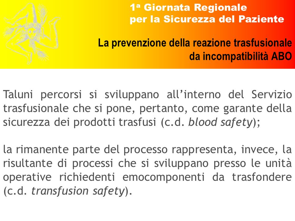 1 a Giornata Regionale per la Sicurezza del Paziente La prevenzione della reazione trasfusionale da incompatibilità ABO Taluni percorsi si sviluppano