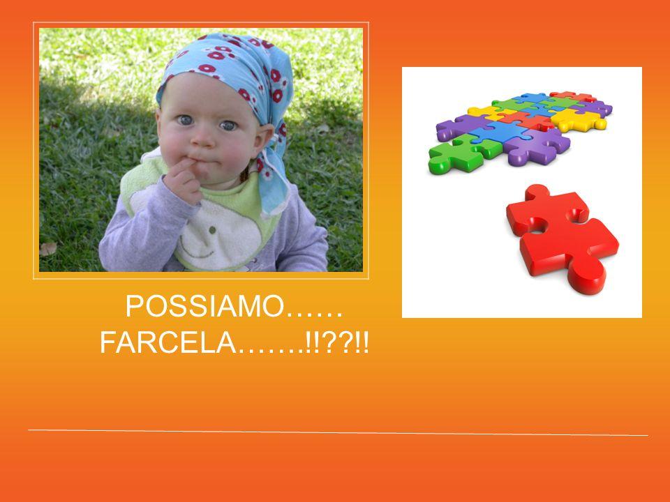 POSSIAMO…… FARCELA…….!! !!