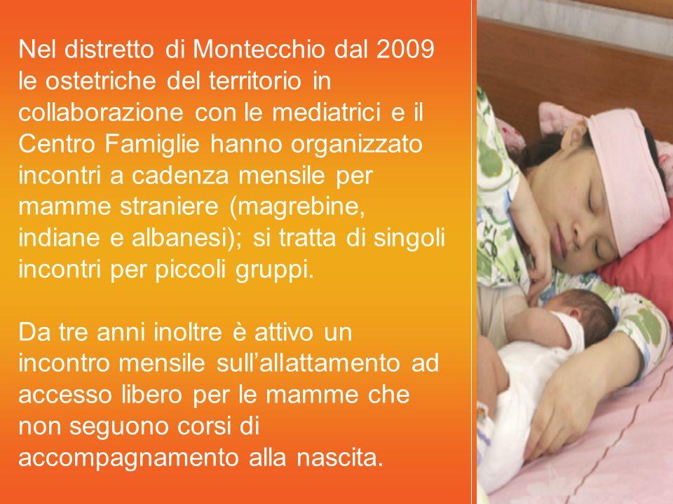 Nel distretto di Montecchio dal 2009 le ostetriche del territorio in collaborazione con le mediatrici e il Centro Famiglie hanno organizzato incontri a cadenza mensile per mamme straniere (magrebine, indiane e albanesi); si tratta di singoli incontri per piccoli gruppi.