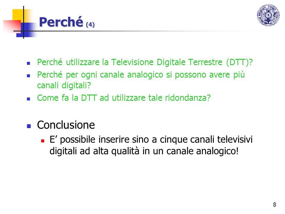 8 Perché (4) Perché utilizzare la Televisione Digitale Terrestre (DTT)? Perché per ogni canale analogico si possono avere più canali digitali? Come fa