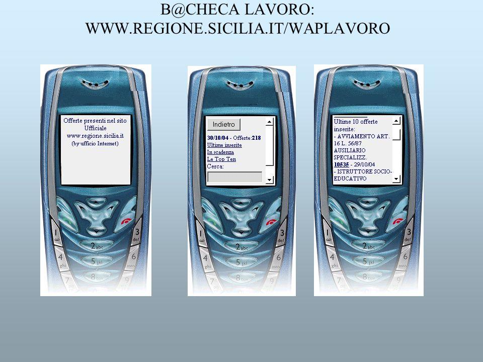B@CHECA LAVORO: WWW.REGIONE.SICILIA.IT/WAPLAVORO