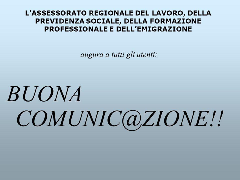 LASSESSORATO REGIONALE DEL LAVORO, DELLA PREVIDENZA SOCIALE, DELLA FORMAZIONE PROFESSIONALE E DELLEMIGRAZIONE BUONA COMUNIC@ZIONE!! augura a tutti gli