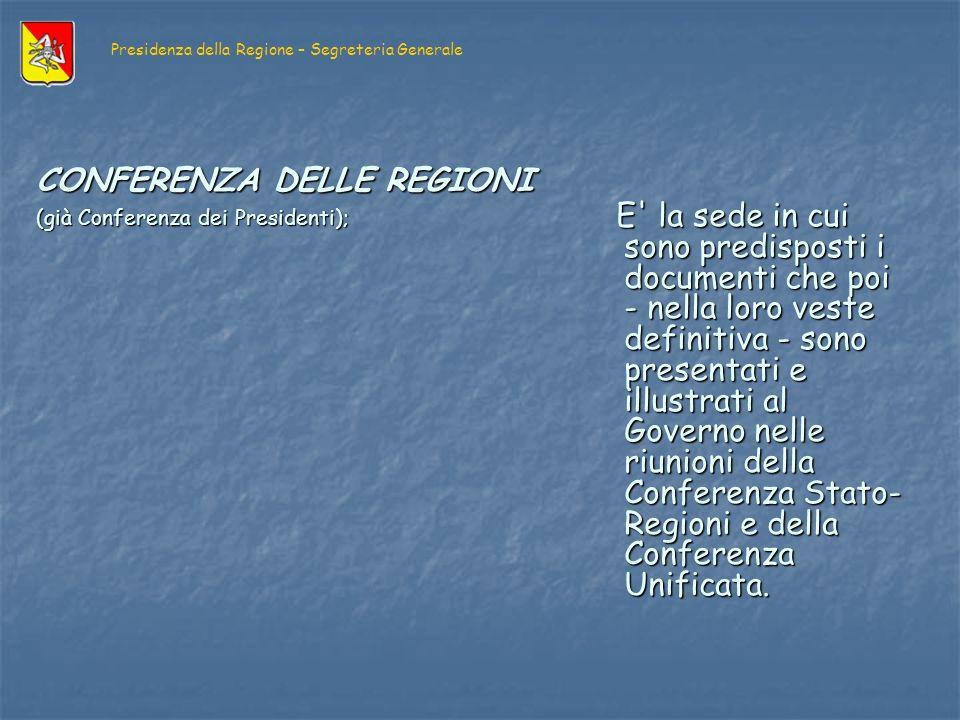 CONFERENZA DELLE REGIONI (già Conferenza dei Presidenti); E la sede in cui sono predisposti i documenti che poi - nella loro veste definitiva - sono presentati e illustrati al Governo nelle riunioni della Conferenza Stato- Regioni e della Conferenza Unificata.