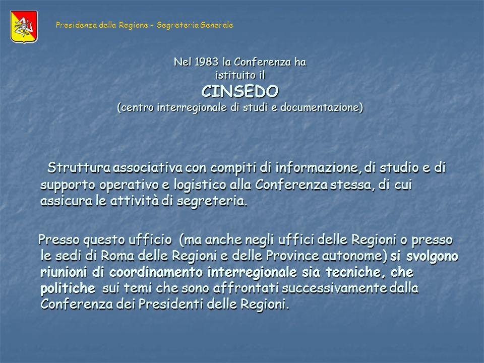 Nel 1983 la Conferenza ha istituito il CINSEDO (centro interregionale di studi e documentazione) Struttura associativa con compiti di informazione, di studio e di supporto operativo e logistico alla Conferenza stessa, di cui assicura le attività di segreteria.