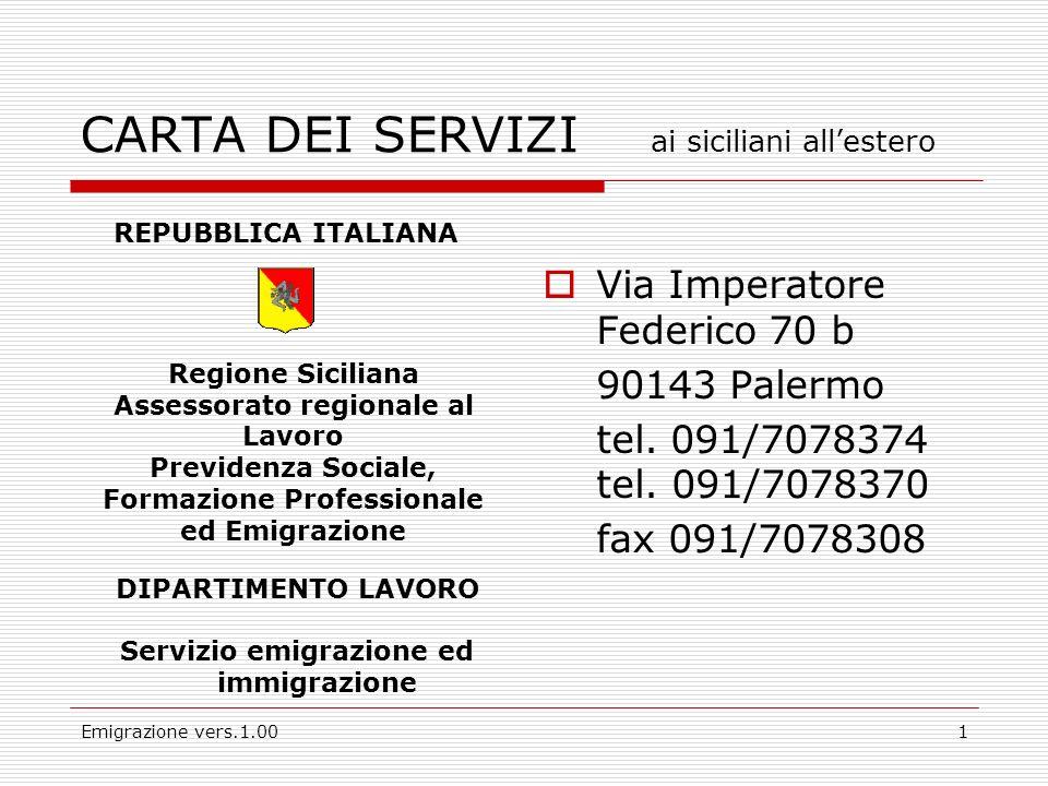 Emigrazione vers.1.001 CARTA DEI SERVIZI ai siciliani allestero Via Imperatore Federico 70 b 90143 Palermo tel.