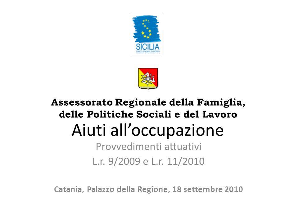Aiuti alloccupazione Provvedimenti attuativi L.r. 9/2009 e L.r. 11/2010 Catania, Palazzo della Regione, 18 settembre 2010 Assessorato Regionale della