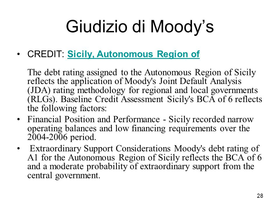 28 Giudizio di Moodys CREDIT: Sicily, Autonomous Region of The debt rating assigned to the Autonomous Region of Sicily reflects the application of Moo