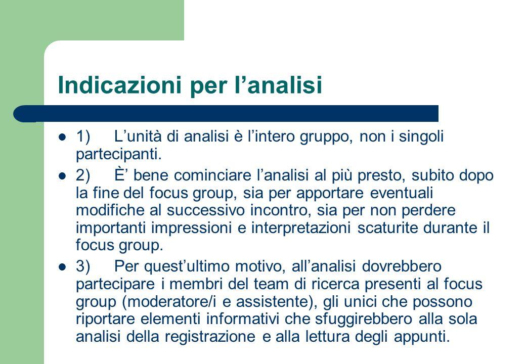 Indicazioni per lanalisi 4) Lanalisi dovrebbe essere condotta da più persone, in modo da limitare la singola soggettività e lo spazio di discrezionalità, inevitabili in un lavoro interpretativo.