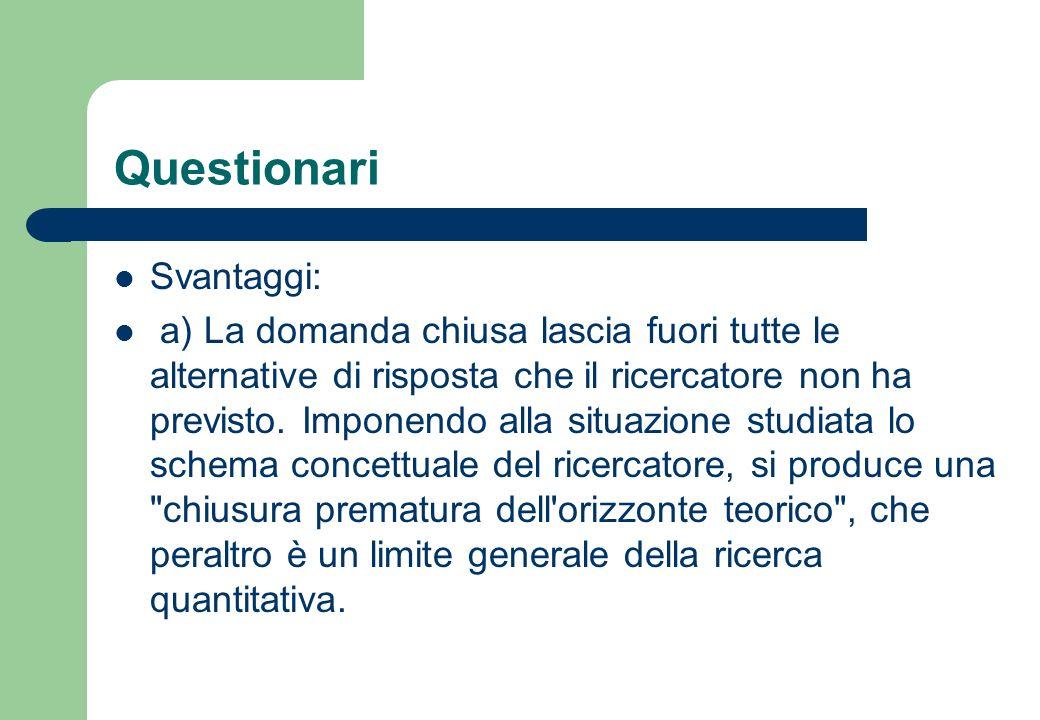 Questionari b) Le alternative proposte dalla domanda chiusa influenzano le risposte.