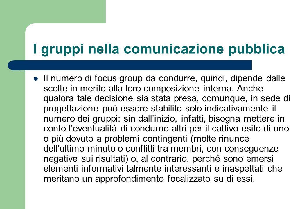 I gruppi nella comunicazione pubblica Una decisione che deve essere presa in fase di programmazione è se tenere mini–groups o full-groups: i primi sono gruppi composti da pochi elementi (4 o 5), gli altri gruppi più grandi (8-10 persone).