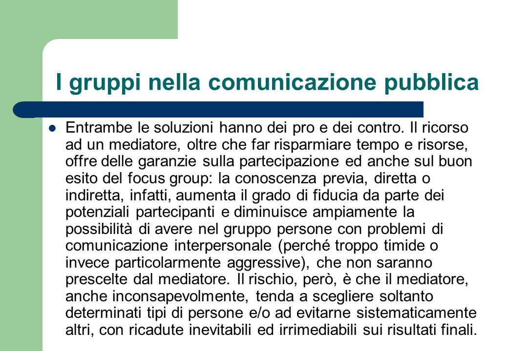 I gruppi nella comunicazione pubblica Tale errore sistematico può essere evitato con il campionamento probabilistico che, però, richiede tempi, e quindi risorse, maggiori.