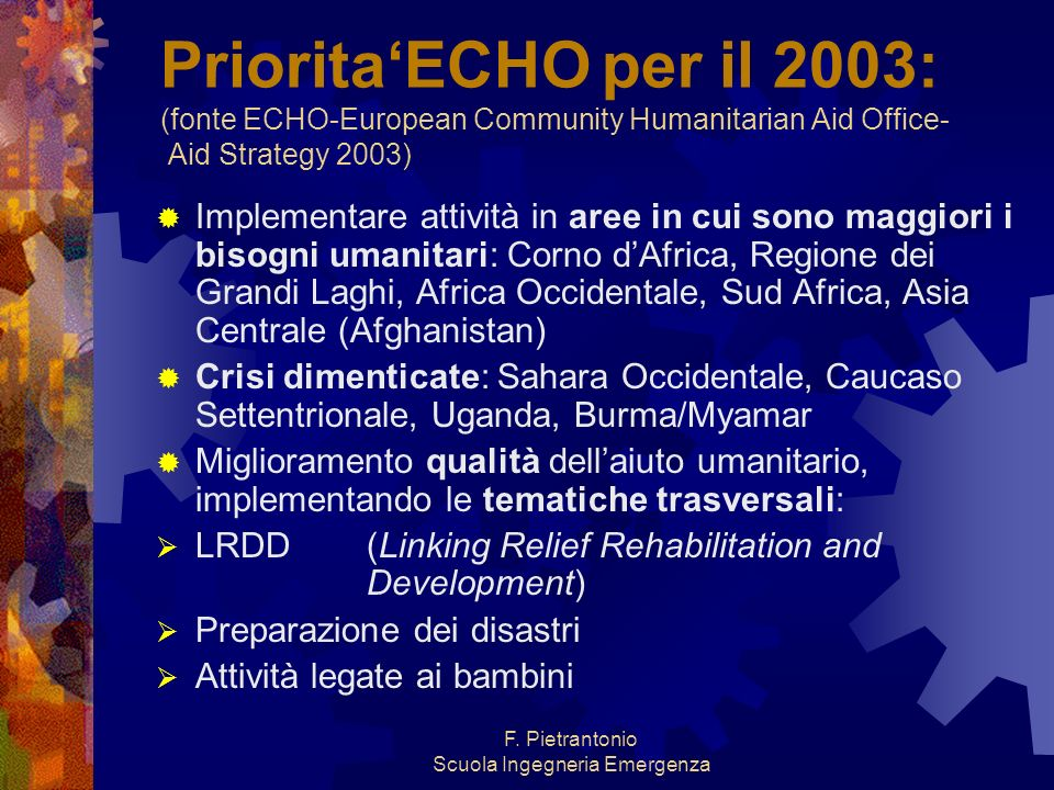 F. Pietrantonio Scuola Ingegneria Emergenza PrioritaECHO per il 2003: (fonte ECHO-European Community Humanitarian Aid Office- Aid Strategy 2003) Imple