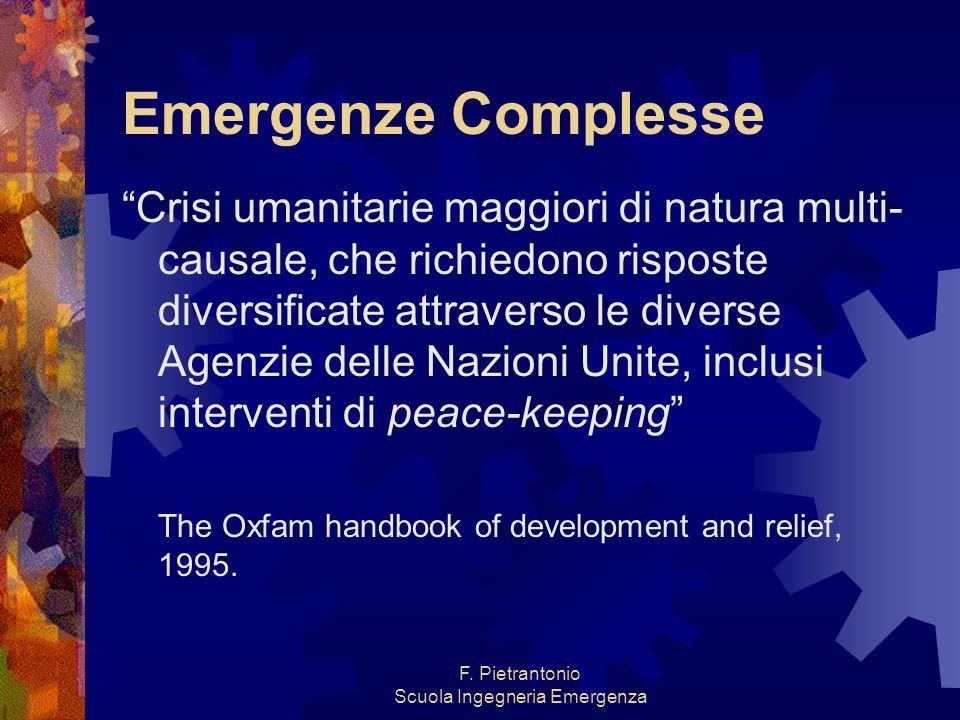 F. Pietrantonio Scuola Ingegneria Emergenza Emergenze Complesse Crisi umanitarie maggiori di natura multi- causale, che richiedono risposte diversific