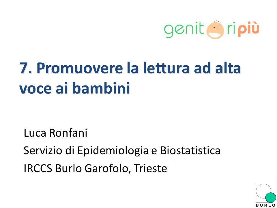 7. Promuovere la lettura ad alta voce ai bambini Luca Ronfani Servizio di Epidemiologia e Biostatistica IRCCS Burlo Garofolo, Trieste