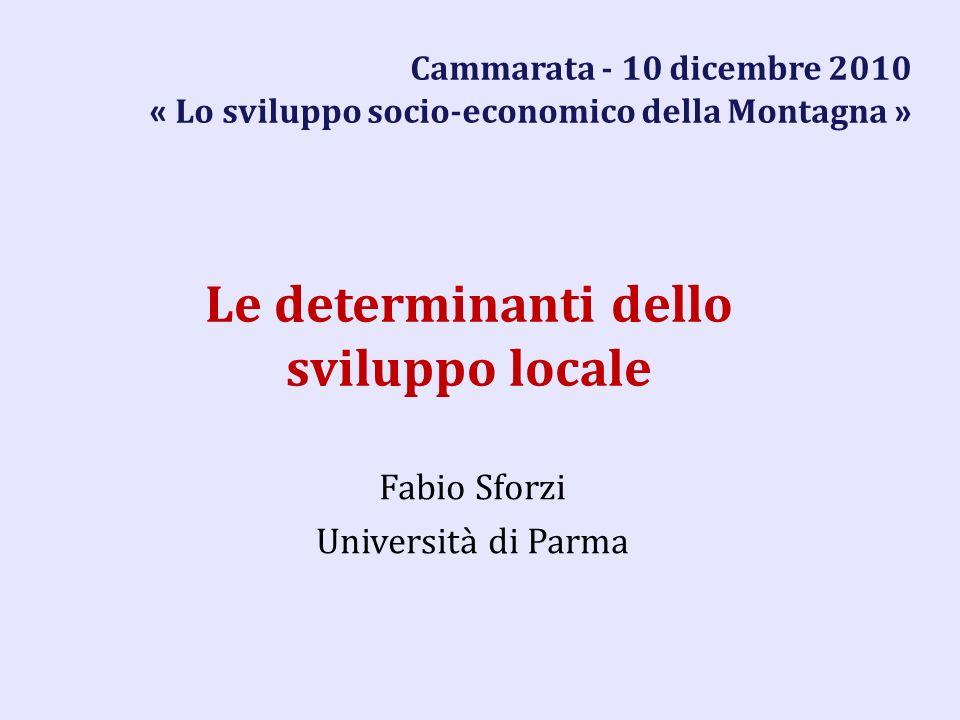 Le determinanti dello sviluppo locale Fabio Sforzi Università di Parma Cammarata - 10 dicembre 2010 « Lo sviluppo socio-economico della Montagna »