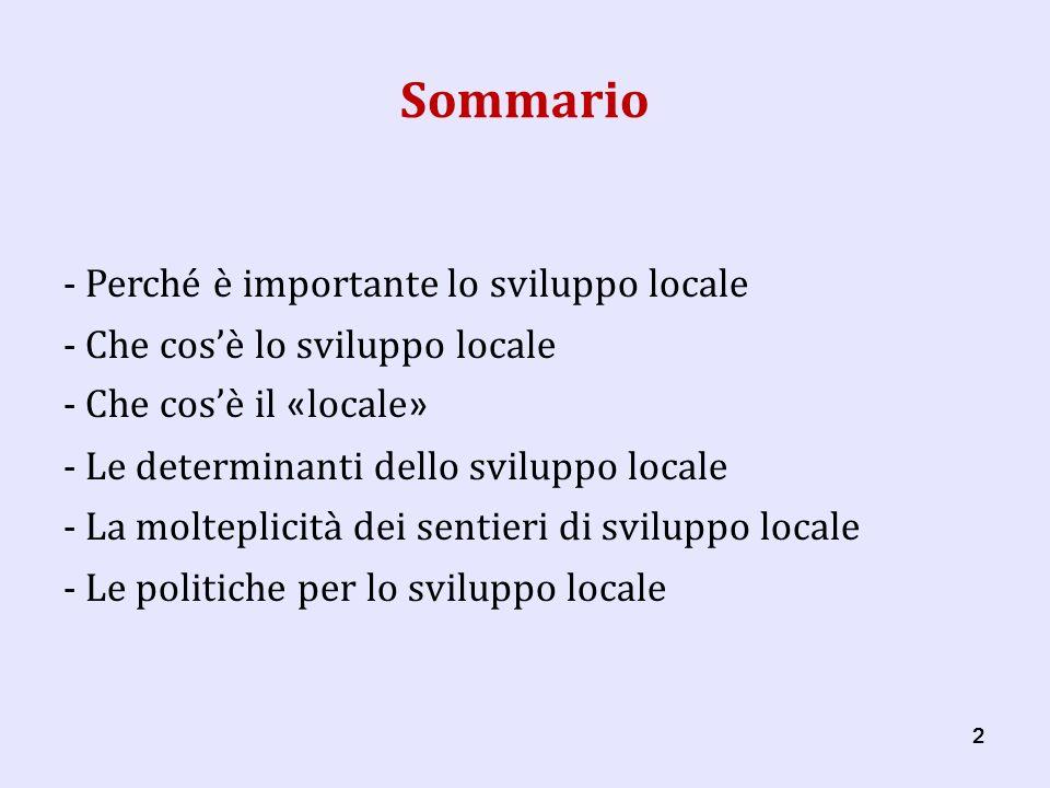 22 Sommario - Perché è importante lo sviluppo locale - Che cosè lo sviluppo locale - Che cosè il « locale » - Le determinanti dello sviluppo locale - La molteplicità dei sentieri di sviluppo locale - Le politiche per lo sviluppo locale