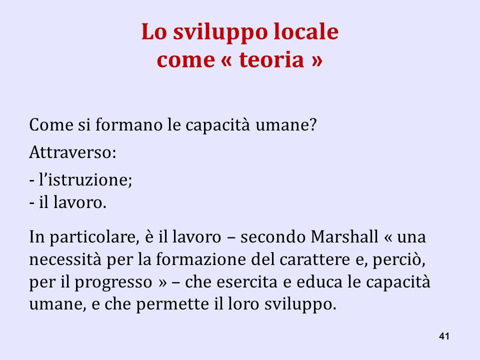 41 Lo sviluppo locale come « teoria » Come si formano le capacità umane.