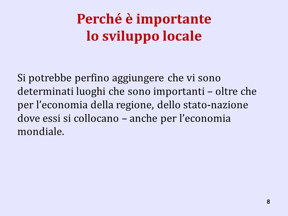 19 Lo sviluppo locale come « politica » 1.Endogeneità Esistenza di un potenziale di risorse locali, materiali immateriali, che possono essere utilizzate e valorizzate.
