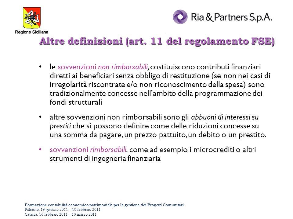 Formazione contabilità economico patrimoniale per la gestione dei Progetti Comunitari Palermo, 19 gennaio 2011 – 10 febbraio 2011 Catania, 16 febbraio 2011 – 10 marzo 2011 le sovvenzioni non rimborsabili, costituiscono contributi finanziari diretti ai beneficiari senza obbligo di restituzione (se non nei casi di irregolarità riscontrate e/o non riconoscimento della spesa) sono tradizionalmente concesse nellambito della programmazione dei fondi strutturali altre sovvenzioni non rimborsabili sono gli abbuoni di interessi su prestiti che si possono definire come delle riduzioni concesse su una somma da pagare, un prezzo pattuito, un debito o un prestito.