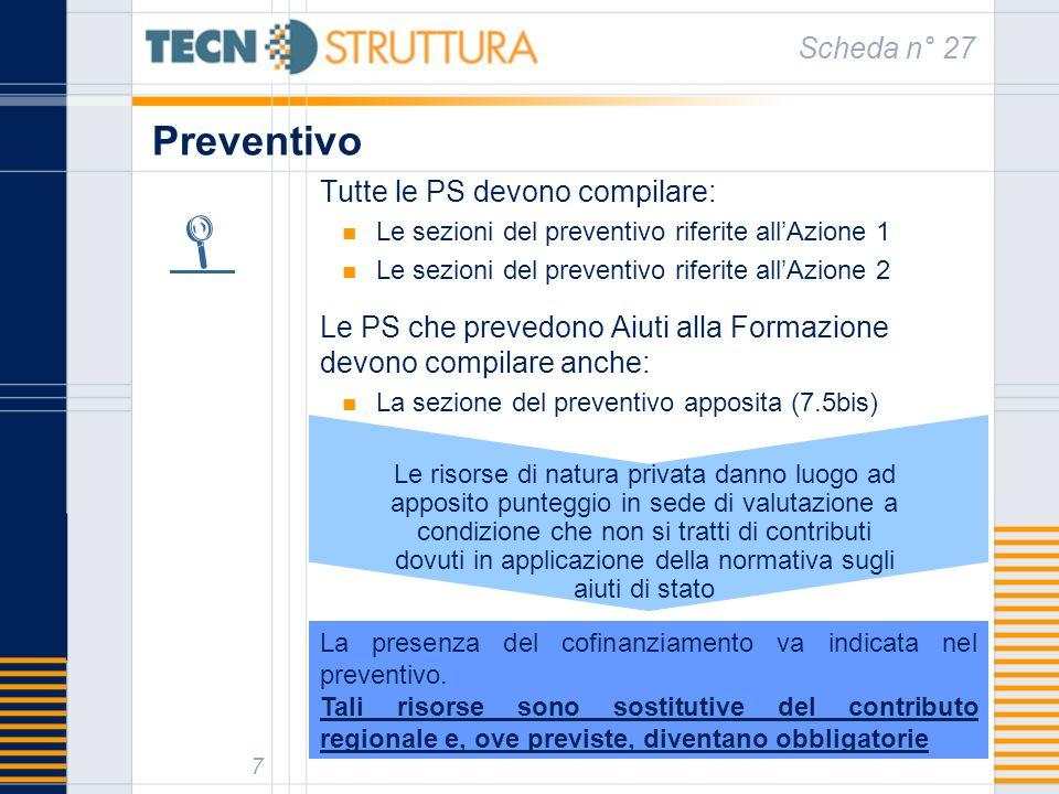 Preventivo Scheda n° 27 7 Tutte le PS devono compilare: Le sezioni del preventivo riferite allAzione 1 Le sezioni del preventivo riferite allAzione 2