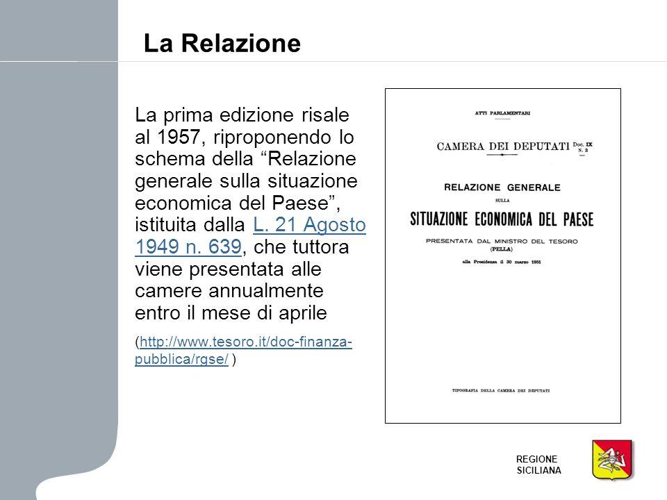 REGIONE SICILIANA La prima edizione risale al 1957, riproponendo lo schema della Relazione generale sulla situazione economica del Paese, istituita da