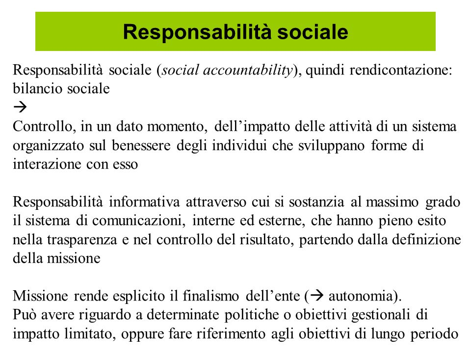 Responsabilità sociale Responsabilità sociale (social accountability), quindi rendicontazione: bilancio sociale Controllo, in un dato momento, dellimp