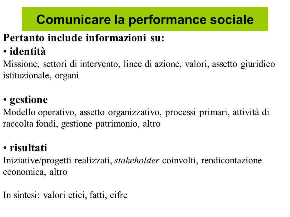 Comunicare la performance sociale Pertanto include informazioni su: identità Missione, settori di intervento, linee di azione, valori, assetto giuridi