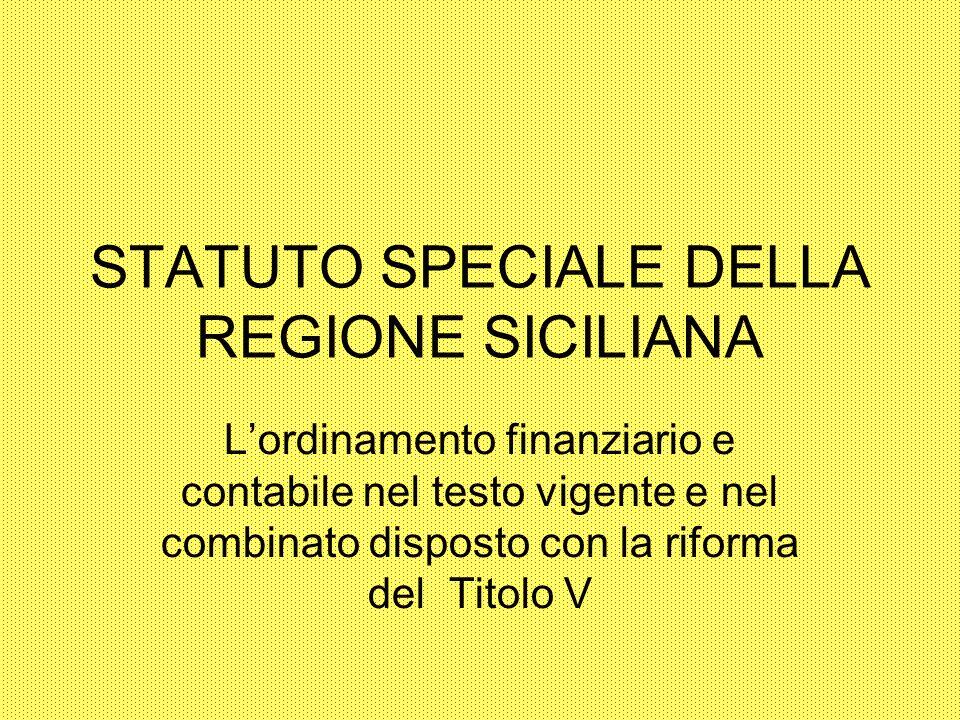 STATUTO SPECIALE DELLA REGIONE SICILIANA Lordinamento finanziario e contabile nel testo vigente e nel combinato disposto con la riforma del Titolo V