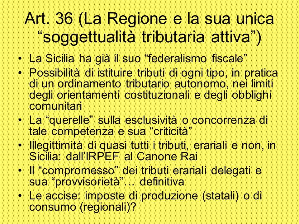 Art. 36 (La Regione e la sua unica soggettualità tributaria attiva) La Sicilia ha già il suo federalismo fiscale Possibilità di istituire tributi di o