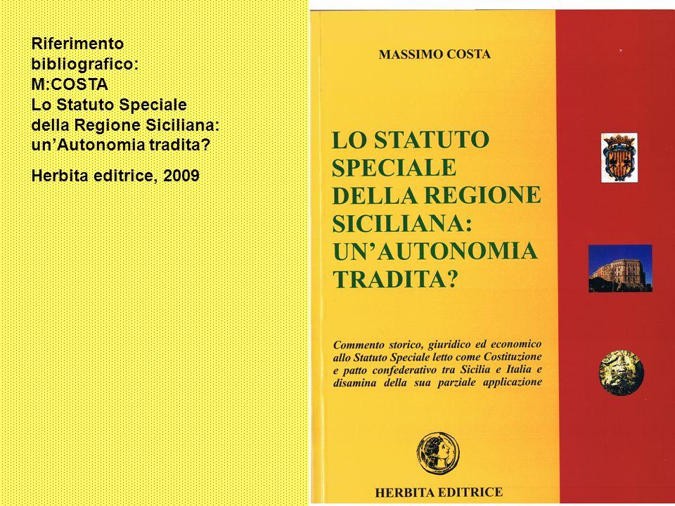 Riferimento bibliografico: M:COSTA Lo Statuto Speciale della Regione Siciliana: unAutonomia tradita? Herbita editrice, 2009