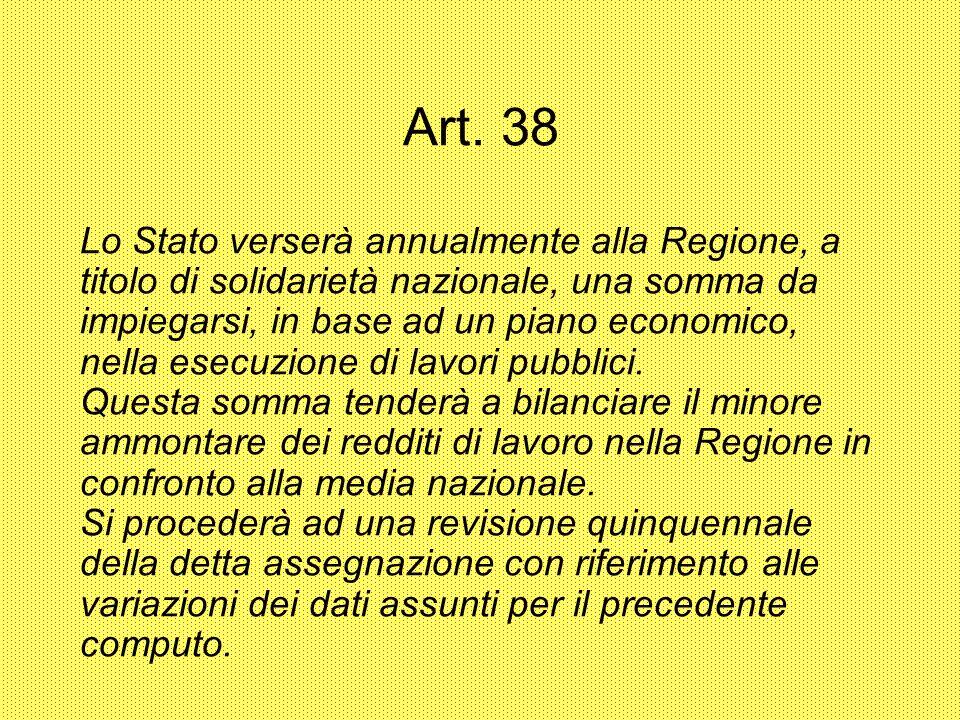 Art. 38 Lo Stato verserà annualmente alla Regione, a titolo di solidarietà nazionale, una somma da impiegarsi, in base ad un piano economico, nella es
