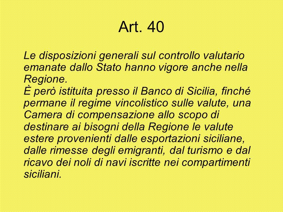 Art. 40 Le disposizioni generali sul controllo valutario emanate dallo Stato hanno vigore anche nella Regione. È però istituita presso il Banco di Sic
