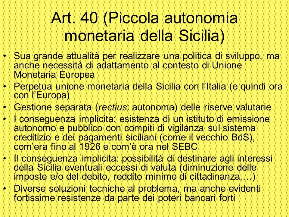Art. 40 (Piccola autonomia monetaria della Sicilia) Sua grande attualità per realizzare una politica di sviluppo, ma anche necessità di adattamento al