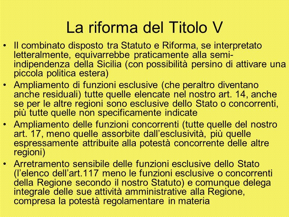 La riforma del Titolo V Il combinato disposto tra Statuto e Riforma, se interpretato letteralmente, equivarrebbe praticamente alla semi- indipendenza