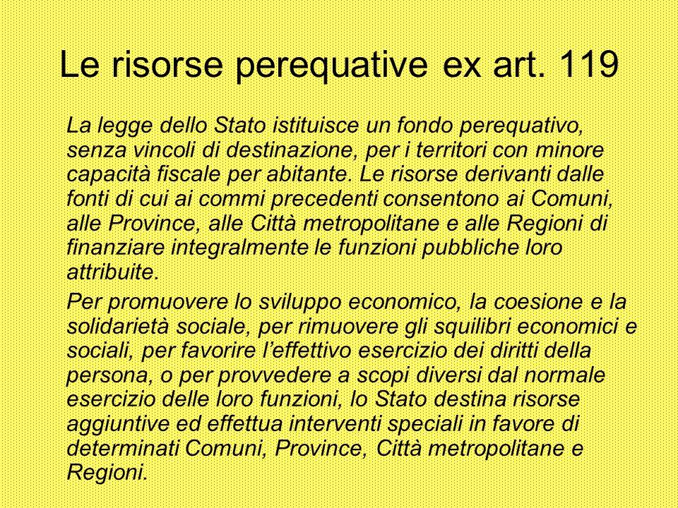 Le risorse perequative ex art. 119 La legge dello Stato istituisce un fondo perequativo, senza vincoli di destinazione, per i territori con minore cap