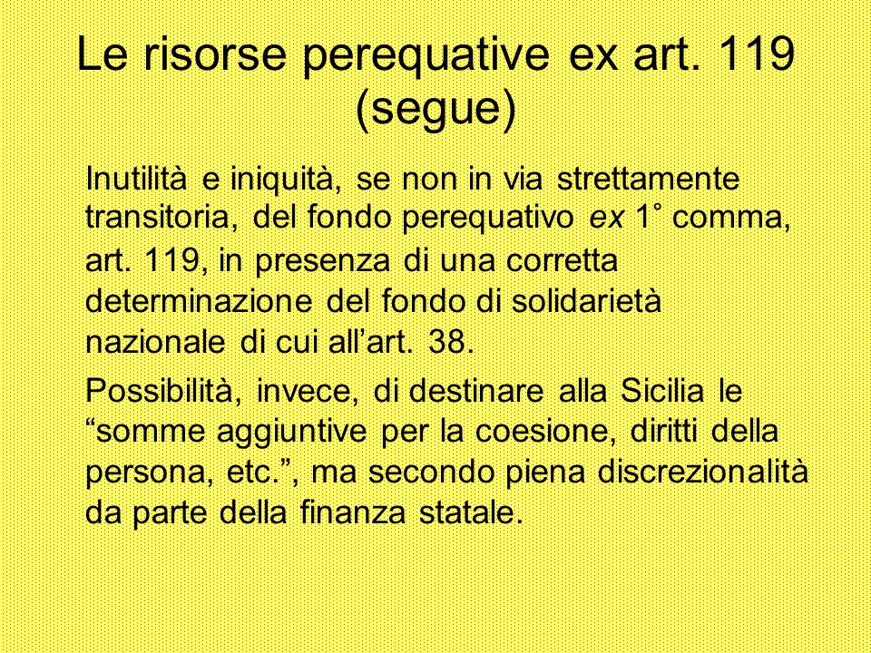 Le risorse perequative ex art. 119 (segue) Inutilità e iniquità, se non in via strettamente transitoria, del fondo perequativo ex 1° comma, art. 119,
