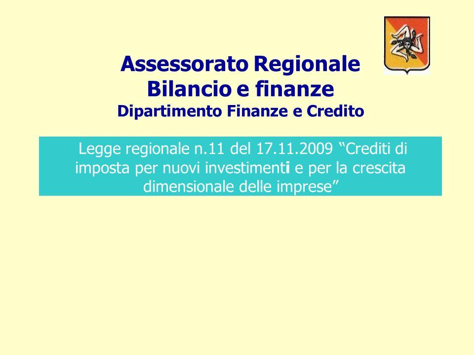 Assessorato Regionale Bilancio e finanze Dipartimento Finanze e Credito Legge regionale n.11 del 17.11.2009 Crediti di imposta per nuovi investimenti e per la crescita dimensionale delle imprese