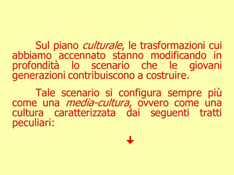Sul piano culturale, le trasformazioni cui abbiamo accennato stanno modificando in profondità lo scenario che le giovani generazioni contribuiscono a
