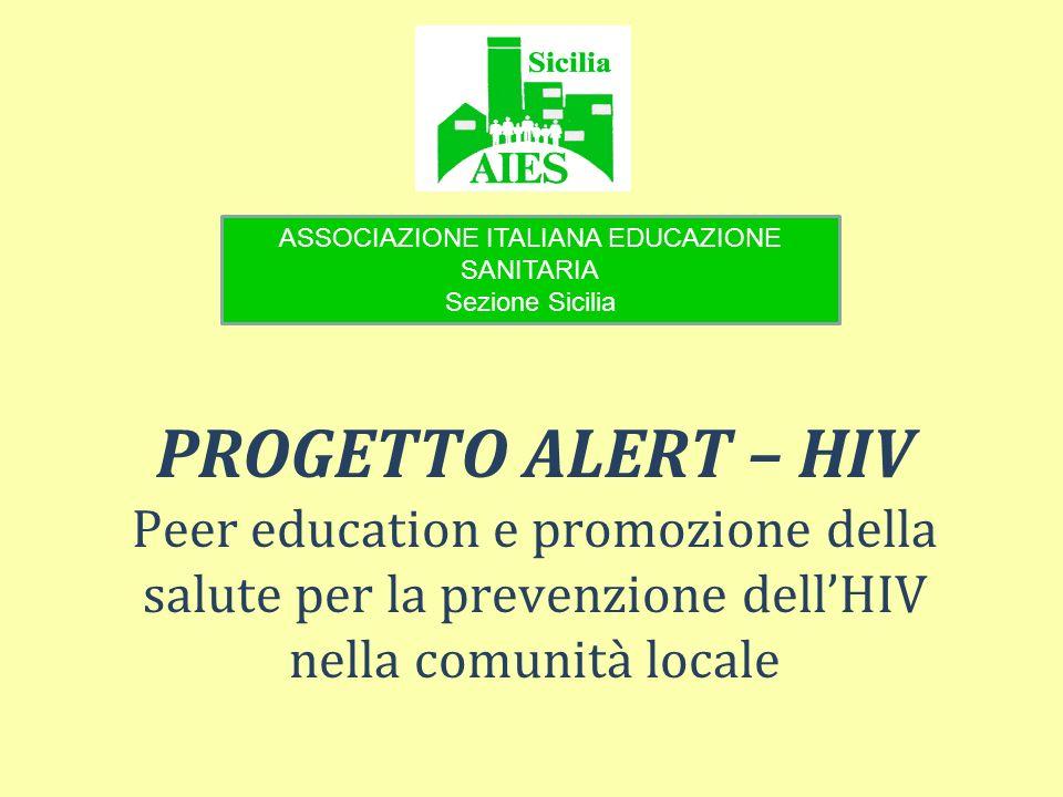 PROGETTO ALERT – HIV Peer education e promozione della salute per la prevenzione dellHIV nella comunità locale ASSOCIAZIONE ITALIANA EDUCAZIONE SANITA
