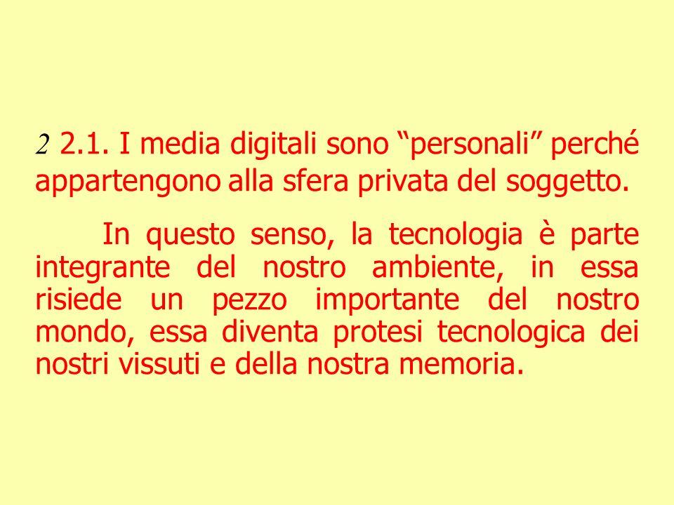 2 2.1. I media digitali sono personali perché appartengono alla sfera privata del soggetto. In questo senso, la tecnologia è parte integrante del nost