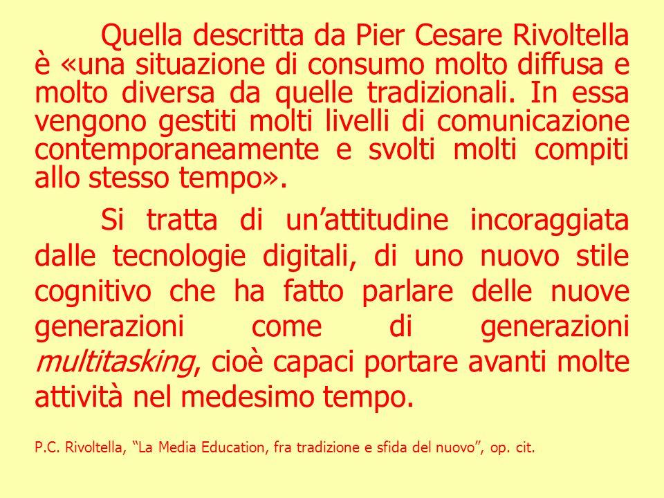 Quella descritta da Pier Cesare Rivoltella è «una situazione di consumo molto diffusa e molto diversa da quelle tradizionali. In essa vengono gestiti