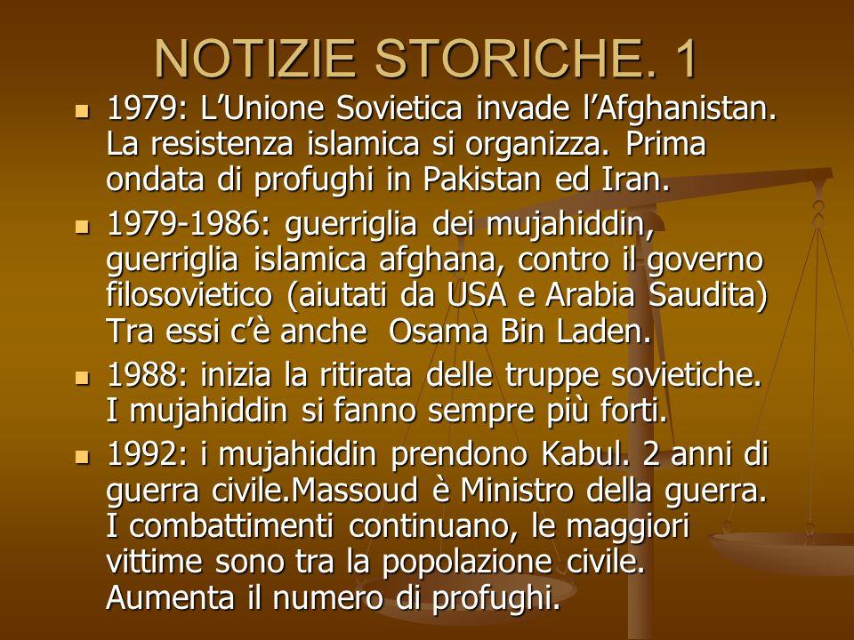 NOTIZIE STORICHE. 1 1979: LUnione Sovietica invade lAfghanistan. La resistenza islamica si organizza. Prima ondata di profughi in Pakistan ed Iran. 19