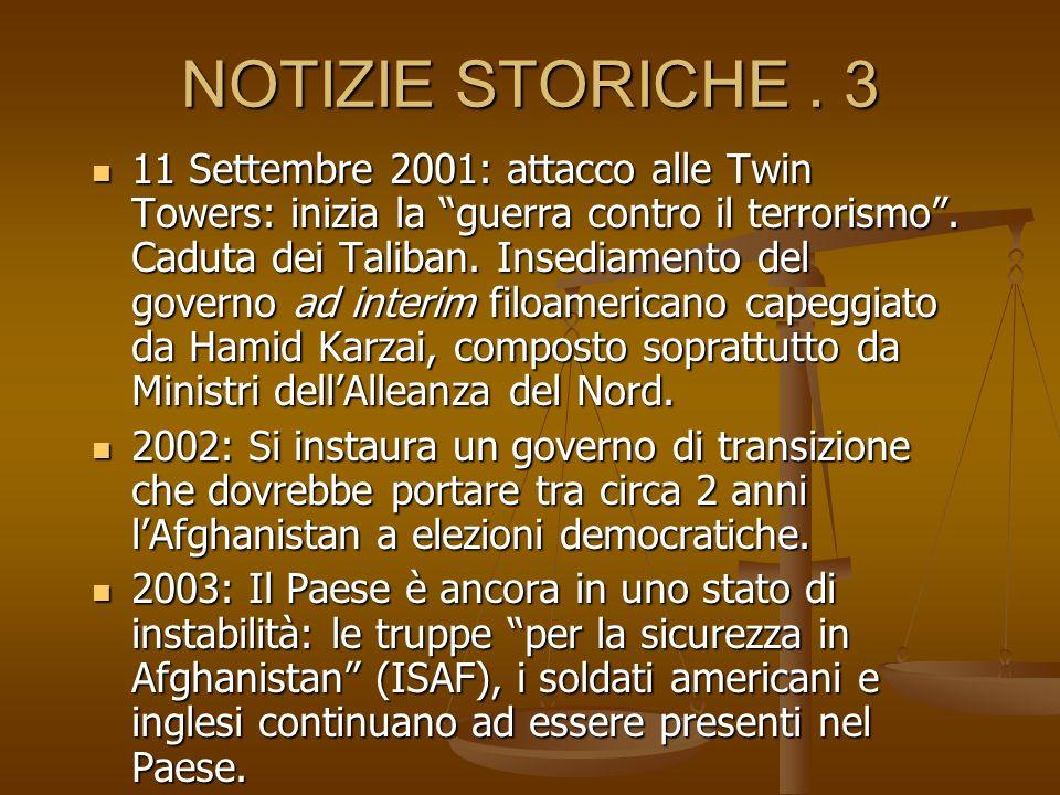 NOTIZIE STORICHE. 3 11 Settembre 2001: attacco alle Twin Towers: inizia la guerra contro il terrorismo. Caduta dei Taliban. Insediamento del governo a