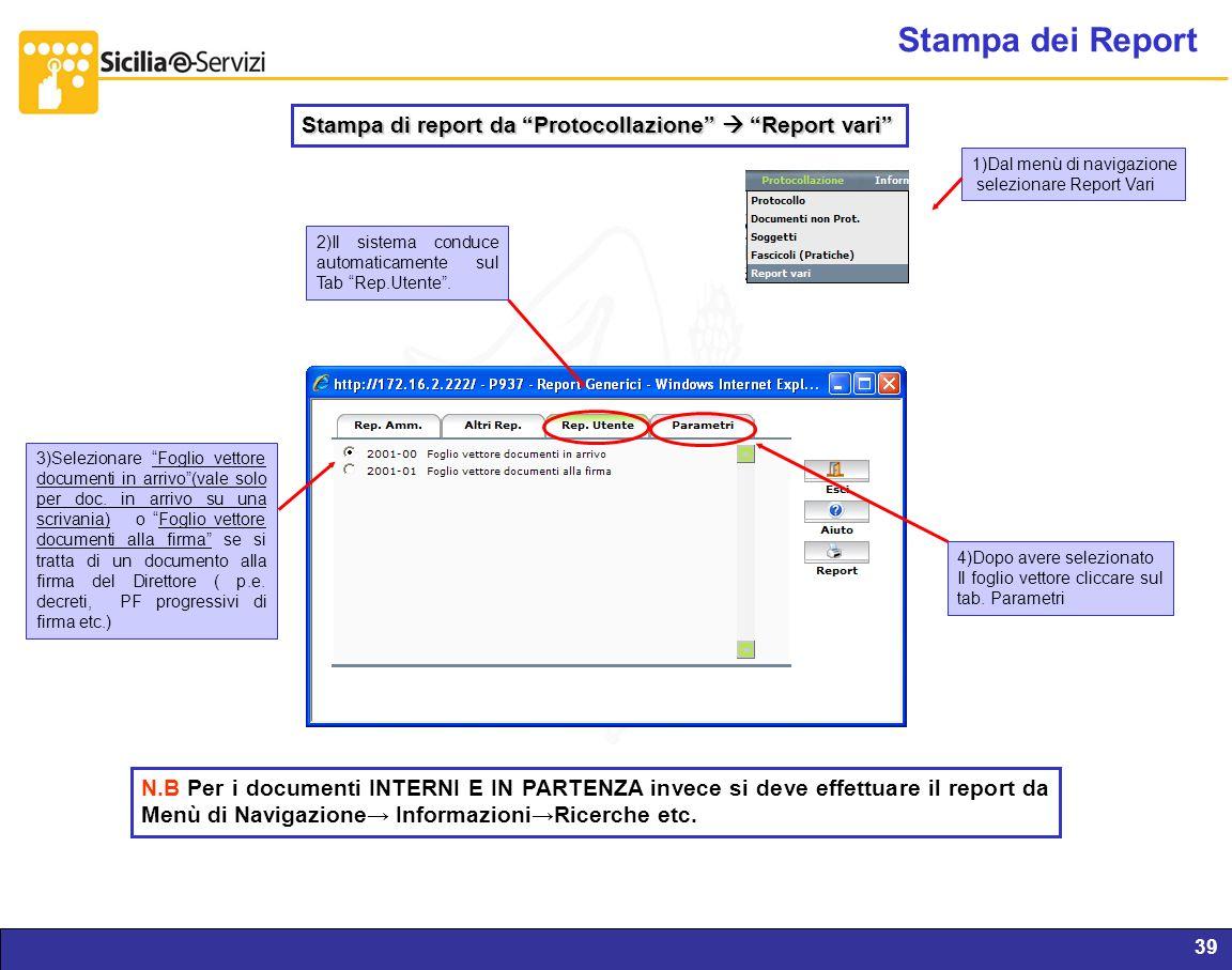 Report servizi IVR e CM39 Stampa dei Report Stampa di report da Protocollazione Report vari 2)Il sistema conduce automaticamente sul Tab Rep.Utente. 3