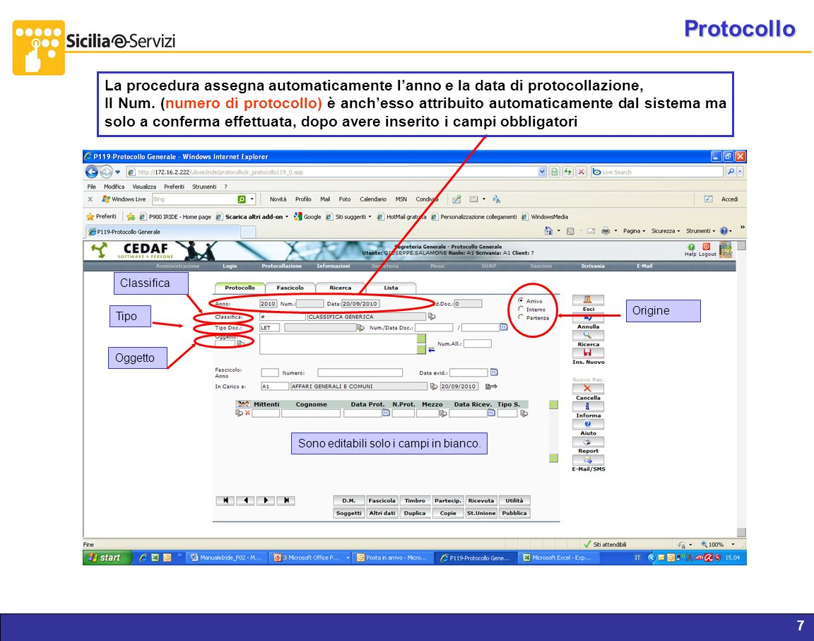 Report servizi IVR e CM7 Protocollo Classifica Origine Tipo Oggetto La procedura assegna automaticamente lanno e la data di protocollazione, Il Num. (