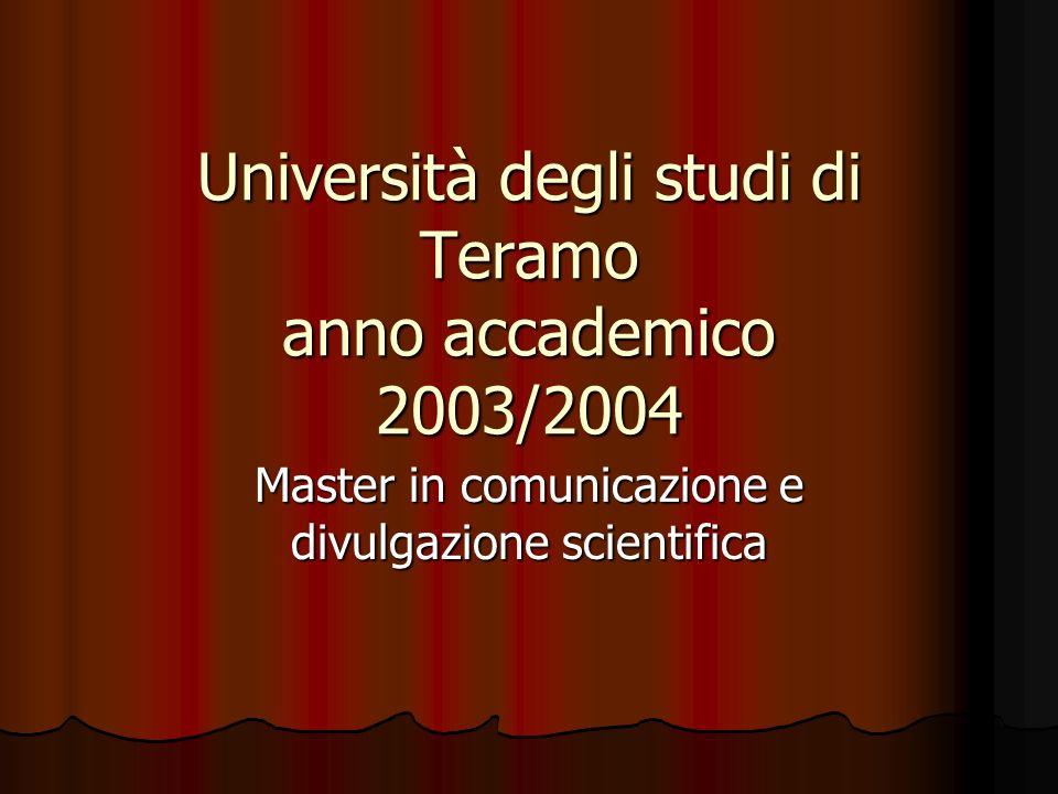 Università degli studi di Teramo anno accademico 2003/2004 Master in comunicazione e divulgazione scientifica