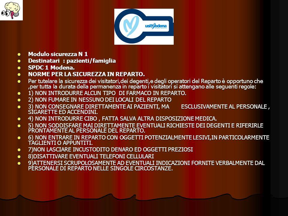 Modulo sicurezza N 1 Modulo sicurezza N 1 Destinatari : pazienti/famiglia Destinatari : pazienti/famiglia SPDC 1 Modena. SPDC 1 Modena. NORME PER LA S