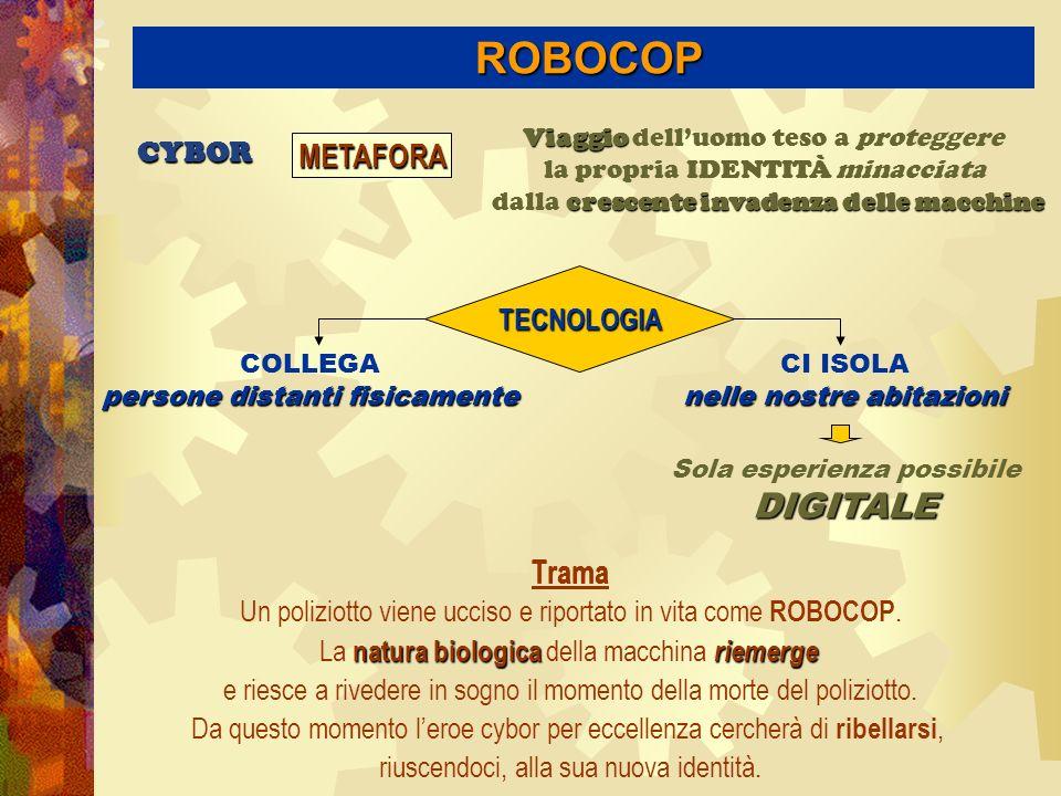 ROBOCOP ROBOCOP Trama CYBOR Un poliziotto viene ucciso e riportato in vita come ROBOCOP.